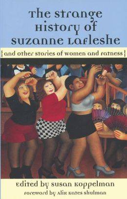 The Strange History of Suzanne LaFleshe: And Other Stories of Women and Fatness