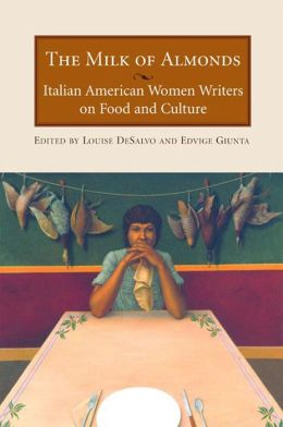 The Milk of Almonds: Italian American Women Writers on Food and Culture
