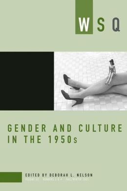Gender and Culture in the 1950s: WSQ: Fall/Winter 2005