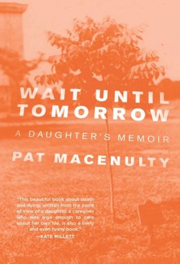 Wait Until Tomorrow: A Daughter's Memoir