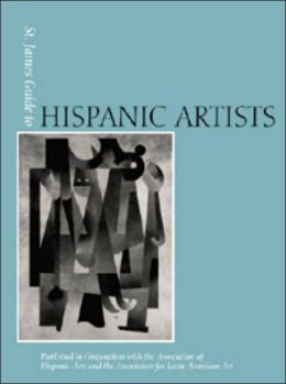St. James Guide to Hispanic Artists: Profiles of Latino and Latin American Artists