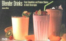 Blender Drinks: From Smoothies and Protein Shakes to Adult Beverages
