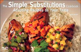 Simple Substitutions Cookbook: Adapting Recipes to Your Taste