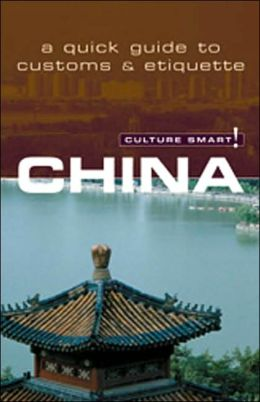 China: Quick Guide to Customs and Etiquette (Culture Smart Series)