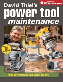 David Thiel's Power Tool Maintenance: Peak Performance and Safety for Life