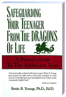 Safeguarding Your Teenagers from the Dragons of Life: A Parent's Guide to the Adolescent Years