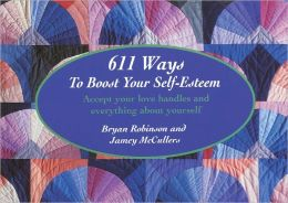 611 Ways to Boost Your Self-Esteem: Accept Your Love Handles and Everything about Yourself