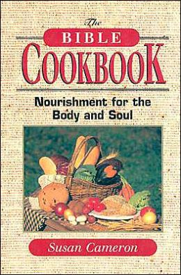 Bible Cookbook: Nourishment for the Body and Soul