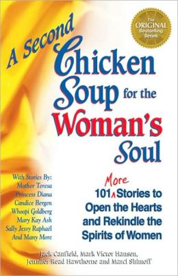 A Second Chicken Soup for the Woman's Soul: 101 More Stories to Open the Hearts and Rekindle the Spirits of Women