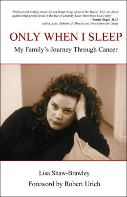 Only When I Sleep: My Family's Journey Through Cancer