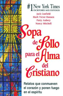 Sopa de pollo para el alma del cristiano (Chicken Soup for the Christian Soul)