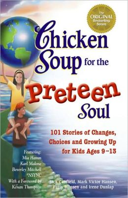 Chicken Soup for the Preteen Soul: 101 Stories of Changes, Choices and Growing up for Kids (Ages 9-13)