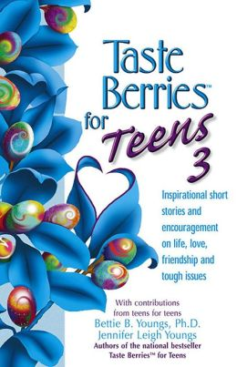 Taste Berries for Teens 3: Inspirational Short Stories and Encouragement on Life, Love and Friends-Including the One in the Mirror