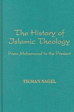 The History of Islamic Theology: From Muhammad to the Present