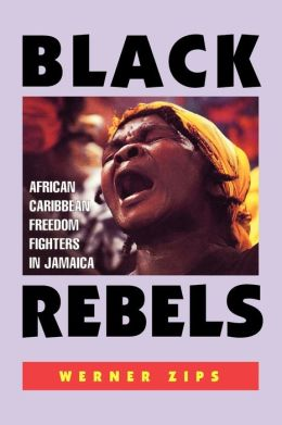 Black Rebels: African Caribbean Freedom Fighters in Jamaica
