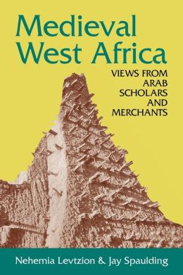 Medieval West Africa: In the Eyes of the Arabic Sources