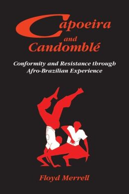 Capoeira and Candomble: Conformity and Resistance Through Afro-Brazilian Experience