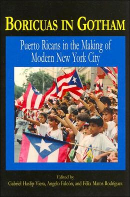 Boricuas in Gotham: Puerto Ricans in the Making of Modern New York City