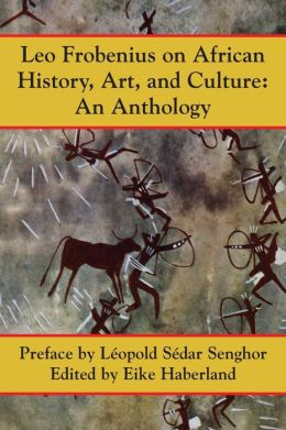 Leo Frobenius on African History, Art, and Culture: An Anthology