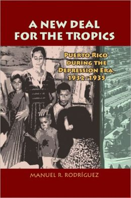 A New Deal for the Tropics: Puerto Rico During the Depression Era,1932-1935