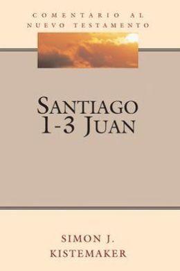 Comentario Al Nuevo Testamento: Santiago - 1-3 Juan