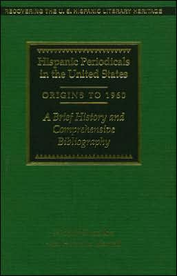 Hispanic Periodicals in the United States, Origins to 1960: A Brief History and Comprehensive Bibliography