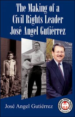 The Making of a Civil Rights Leader: Jose Angel Gutierrez