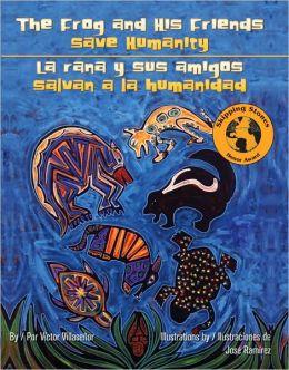 Frog and His Friends Save Humanity/La rana y sus amigos salvan a la humanidad