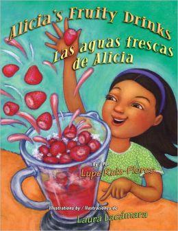 Las Aguas Frescas de Alicia (Alicia's Fruity Drinks)