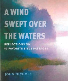 A Wind Swept over the Waters: Reflections on 60 Favorite Bible Passages