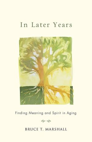 In Later Years: Finding Meaning and Spirit in Aging