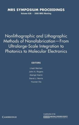 Nonlithographic and Lithographic Methods of Nanofabrication - From Ultralarge Scale: Volume 636