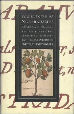 Elixirs of Nostradamus: Nostradamus' Original Recipes for Elixirs, Scented Waters, Beauty Potions and Sweetmeats