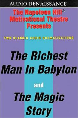 Richest Man in Babylon and the Magic Story: Two Classic Allegorical Dramatizations about Building Wealth and Achieving Personal Success