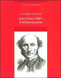 A Guided Tour of John Stuart Mill's Utilitarianism