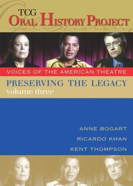 Preserving the Legacy, Volume Three: Anne Bogart, Ricardo Khan and Kent Thompson