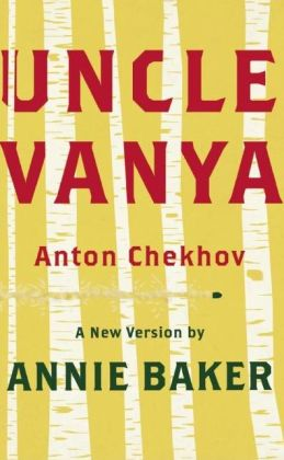 Uncle Vanya: A New Version by Annie Baker