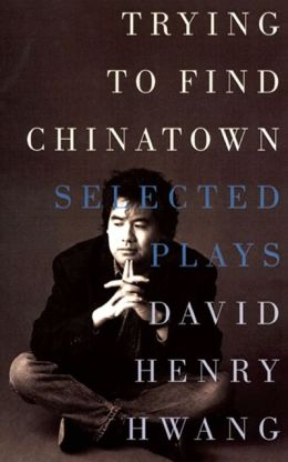 Trying to Find Chinatown: The Selected Plays