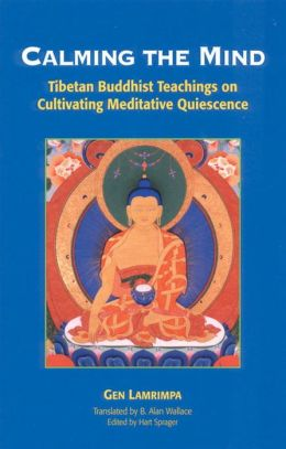 Calming the Mind: Tibetan Buddhist Teaching on Cultivating Meditative Quiescence