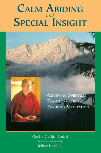 Calm Abiding and Special Insight: Achieving Spiritual Transformation Through Meditation
