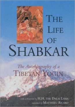 The Life Of Shabkar: Autobiography Of A Tibetan Yogin
