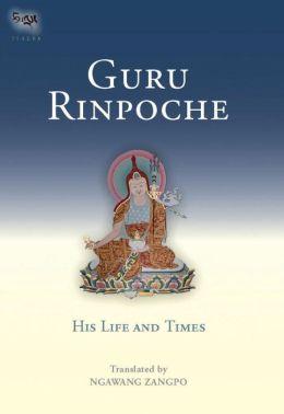 Guru Rinpoche: His Lives and Times (Tsadra Foundation Series)