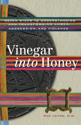 Vinegar into Honey: Seven Steps to Understanding and Transforming Anger, Agression, and Violence