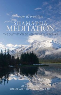 How to Practice Shamatha Meditation: The Cultivation of Meditative Quiescene