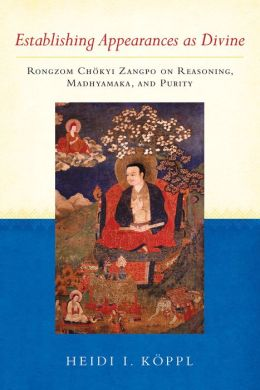 Establishing Appearances as Divine: Rongzom Chokyi Zangpo on Reasoning, Madhyamaka, and Purity (PagePerfect NOOK Book)