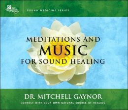 Meditations and Music for Sound Healing: A Leading Oncologist Explores the Healing Power of Sound
