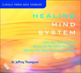 Healing Mind System: Tap Into Your Highest Potential for Health and Well Being
