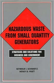 Hazardous Waste From Small Quantity Generators: Strategies And Solutions For Business And Government