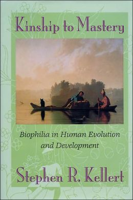 Kinship to Mastery: Biophilia in Human Evolution and Development