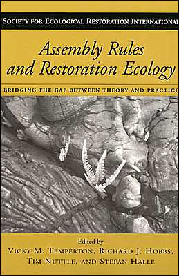 Assembly Rules and Restoration Ecology (The Science and Practice of Ecological Restoration): Bridging the Gap Between Theory and Practice